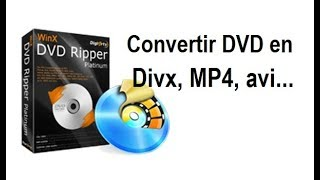 Comment convertir un DVD en MP4, Avi, Divx…?