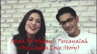 Raisa Ft Afghan Percayalah Ost London Love Story