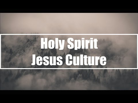 Holy Spirit - Jesus Culture (Lyrics)