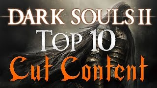 Top 10 Cut / Unused Content in Dark Souls 2!