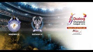 Renown SC v Ratnam SC - Dialog Champions League 2018