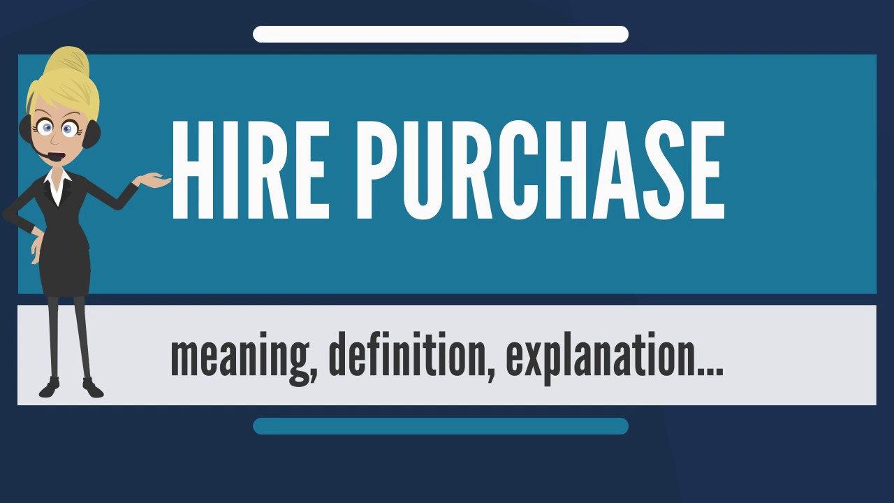 What is hire purchase what does hire purchase mean hire purchase what does hire purchase mean hire purchase meaning explanation platinumwayz