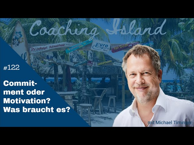 Coaching Island #122: Commitment oder Motivation