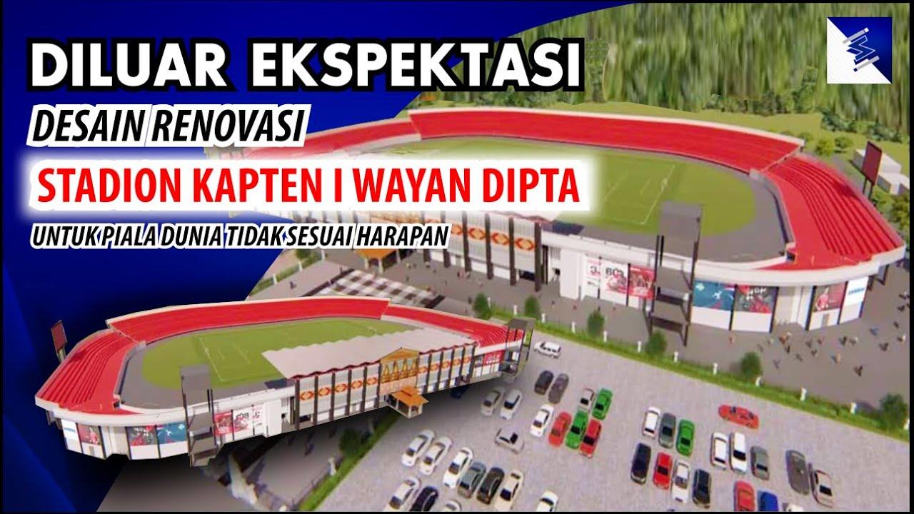 Desain Renovasi Stadion Kapten I Wayan Dipta Untuk Piala Dunia U-20 2021 Benar-benar Diluar Dugaan !