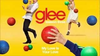My Love Is Your Love - Glee [HD Full Studio]