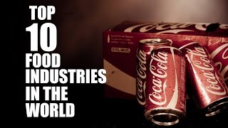 TOP 10 FOOD AND BEVERAGE INDUSTRIES IN THE WORLD