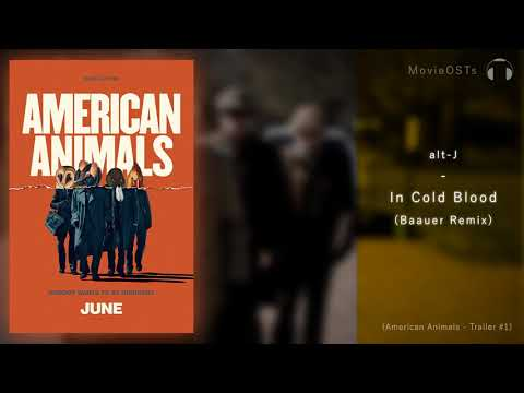 American Animals | Soundtrack | alt-J - In Cold Blood (Baauer Remix)