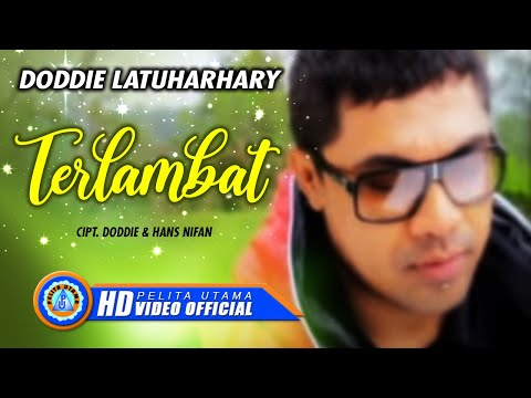 DODDIE LATUHARHARY - TERLAMBAT (Official Music Video)