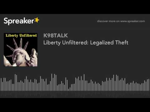 Liberty Unfiltered: Legalized Theft