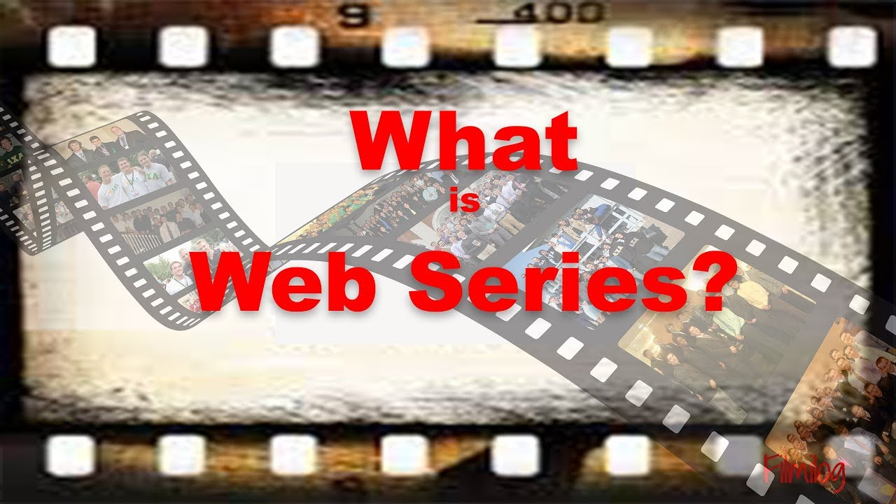 What Is Web Series - Understand The Concept Of Web Series | Filmilog