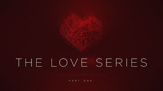 The Love Series - Part One