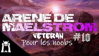 TUTO : Maelstrom Vet pour les noobs (Arène 9 2/2 : Boss final)
