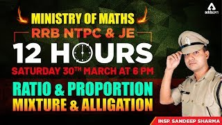 RRB NTPC & JE | 12 घंटे MATHS महा मैराथन | RATIO & PROPORTION / MIXTURE & ALLEGATION | 30th March