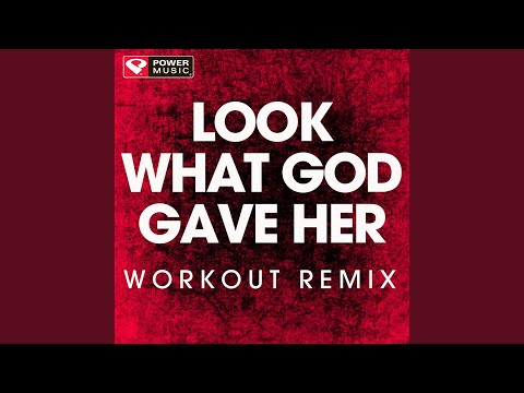 Look What God Gave Her (Extended Workout Remix)