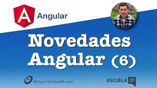 Novedades de Angular (6)