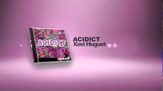 [PREVIEW] XAVI HUGUET - ACIDICT (Release Date 2014-04-04)