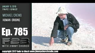 Ep. 785 FADE to BLACK Jimmy Church w/ Michael Cremo : Our Human Origins : LIVE