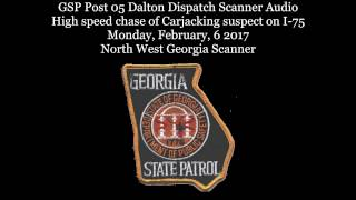GSP Post 5 Dalton Dispatch Scanner Audio High speed chase of Carjacking suspect on I 75