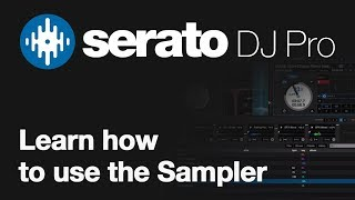 Learn how to use the Sampler in Serato DJ Pro