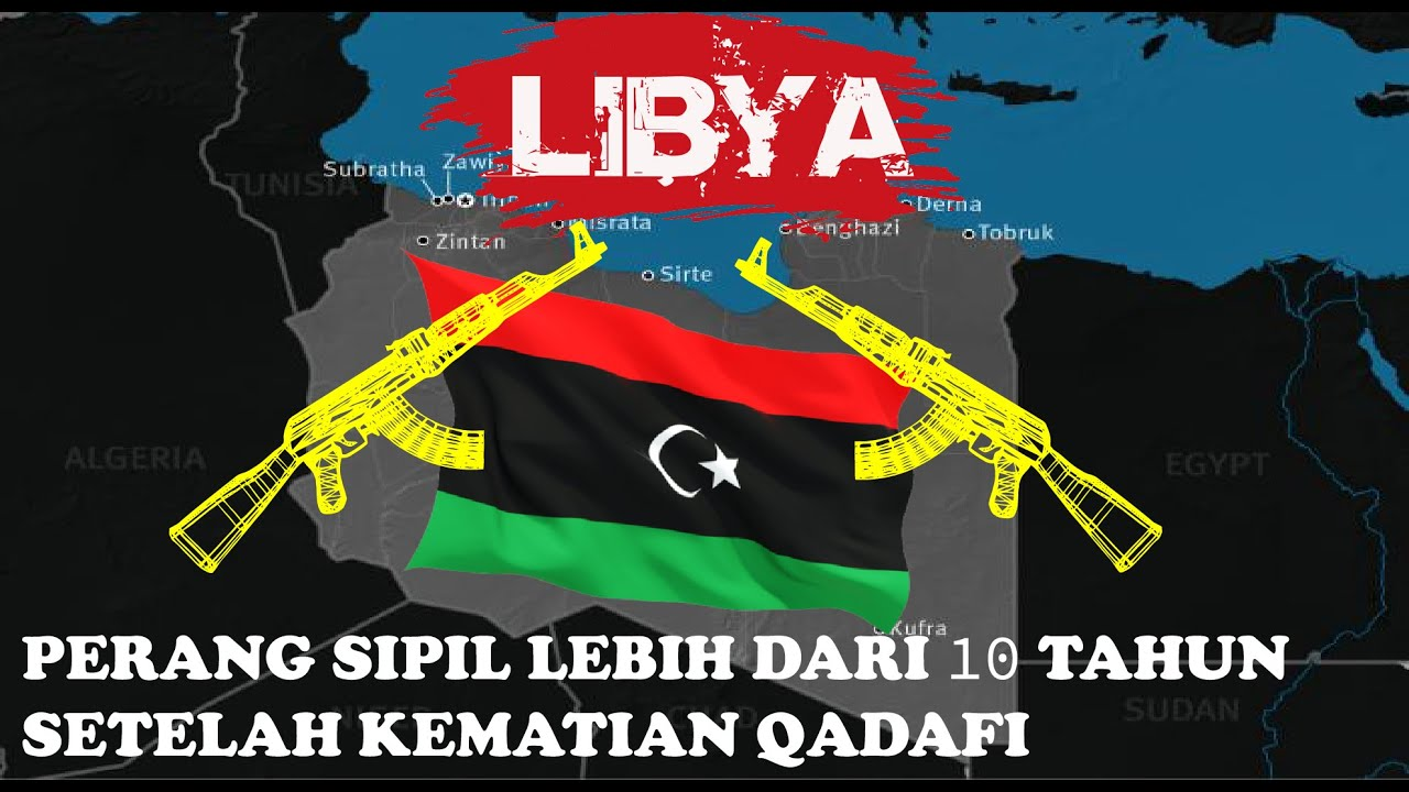 Libya tanpa Khadafi bisa apa? beginilah kondisi libya saat ini (2011-2021)