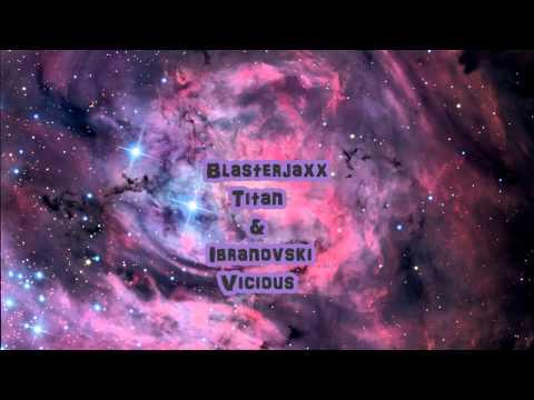Blasterjaxx Titan & Ibranovski vicious  MikePoweerFlowstikRaptor mashup