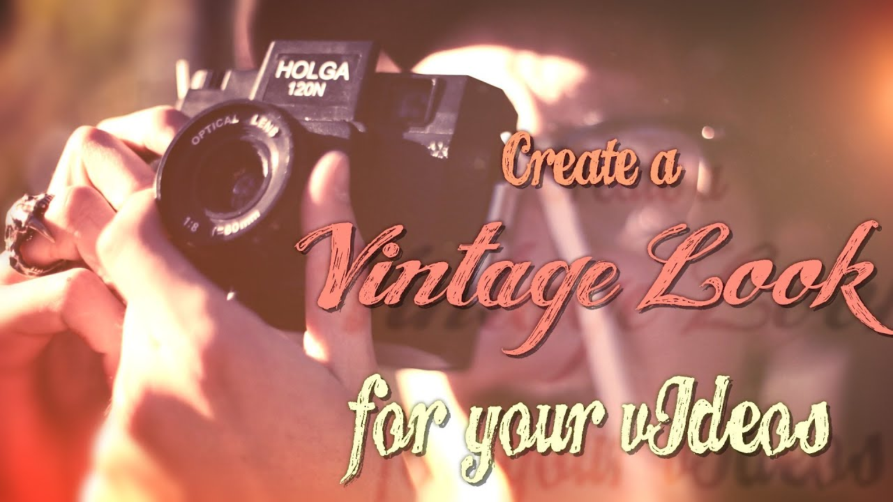 Create the VINTAGE LOOK for your videos! - YouTube