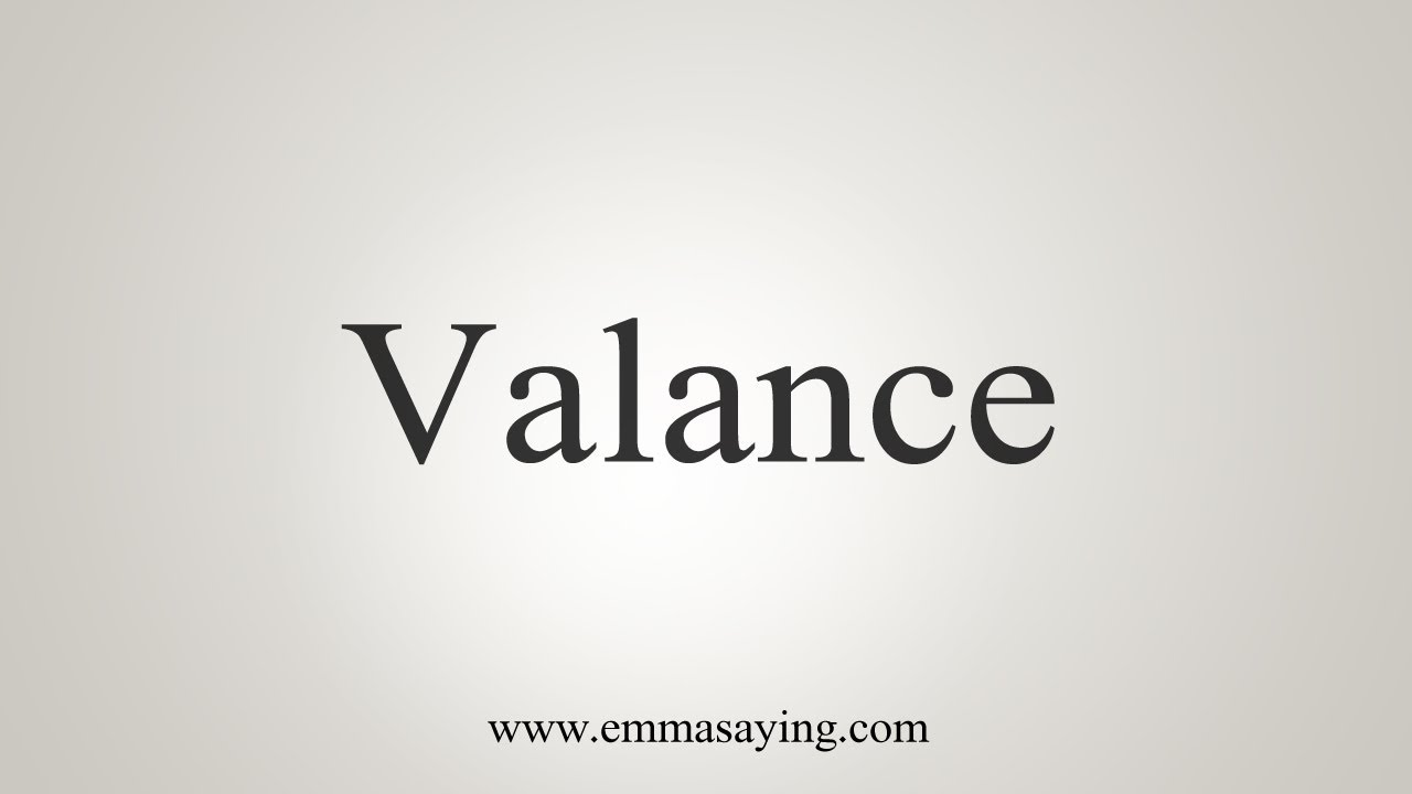How To Say Valance Youtube