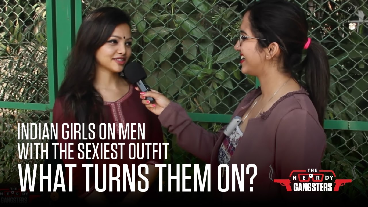Download Indian Girls On Men With The Sexiest Outfit - What Turns Them On? | The Nerdy Gangsters