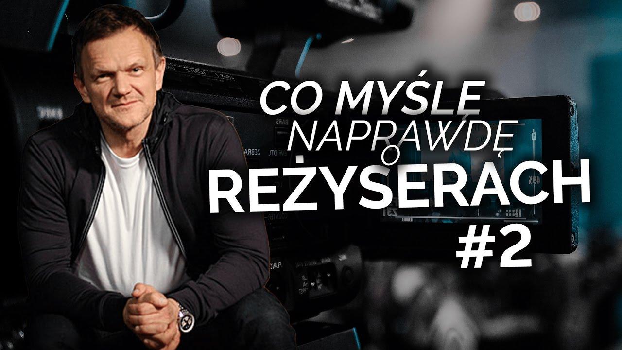 CO NAPRAWDĘ MYŚLĘ O REŻYSERACH #2 ?