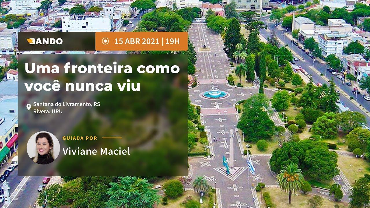 Uma fronteira como você nunca viu - Experiência guiada online - Guia Viviane Maciel
