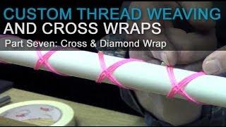 Custom Thread Weaving & Cross Wraps - Part 7: Cross Wrap & Diamond Wrap Demonstration