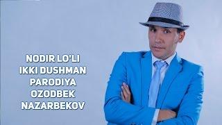 Nodir Lo'li - Ikki dushman (parodiya Ozodbek Nazarbekov) | Нодир Лули - Икки душман (пародия)