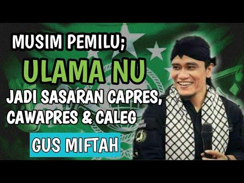GUS MIFTAH-TAHUN PEMILU, ULAMA NU JADI SASARAN CAPRES, CAWAPRES & CALEG