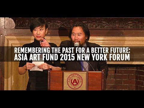Remembering the Past for a Better Future: Asia Art Fund 2015 New York Forum
