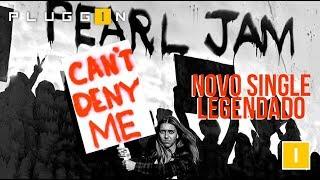 Baixar MÚSICA: PEARL JAM - Can't Deny Me (legendado)