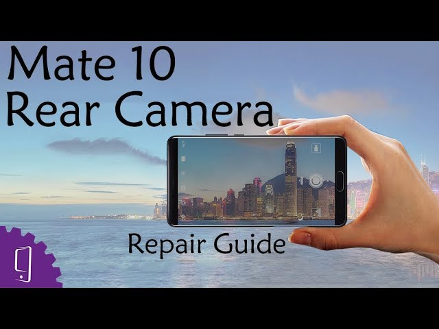 Huawei Mate 10 - Dual Rear Camera Repair Guide