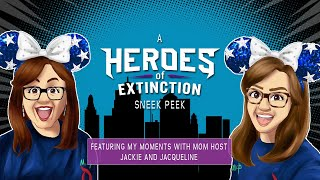 Heroes of Extinction review feature the host of My Moments with Mom, Jackie and Jaqueline