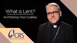 Archbishop Paul Coakley | What is Lent?
