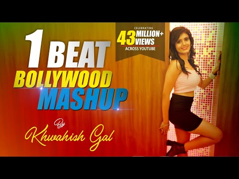 1 Beat Bollywood Mashup  Khwahish Gal