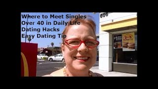 Where to Meet Singles Over 40 in Daily Life | Dating Hacks | Easy Dating Tips Advice for Women