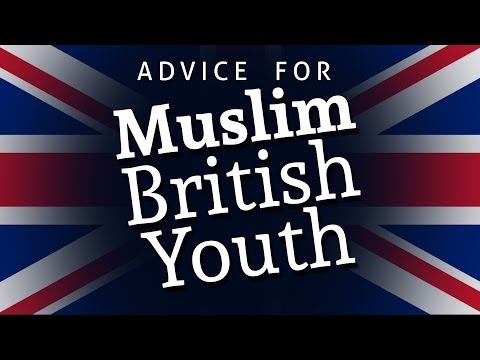 Advice for Muslim British Youth