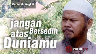 Video Ceramah Singkat : Jangan Bersedih Atas Duniamu - Ustadz Indra Abu Umar download MP3, 3GP, MP4, WEBM, AVI, FLV April 2018