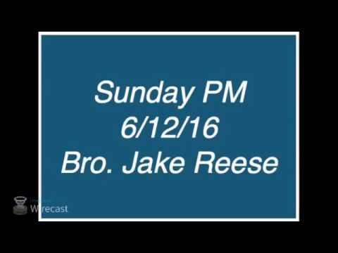 6/12/16 PM - Bro. Jake Reese