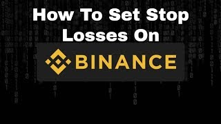 How To Set Stop Losses On Binance