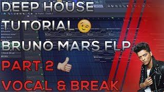 Deep House | Tutorial | Bruno Mars FLP | FL Studio 12 | Part 2 (Vocals & Break) | 2018