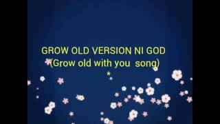 GROW OLD VERSION OF GOD. (GROW OLD WITH YOU SONG)
