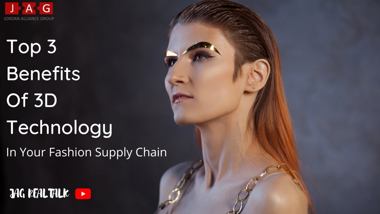 Top 3 Benefits of Using 3D Technology in Your Fashion Supply Chain