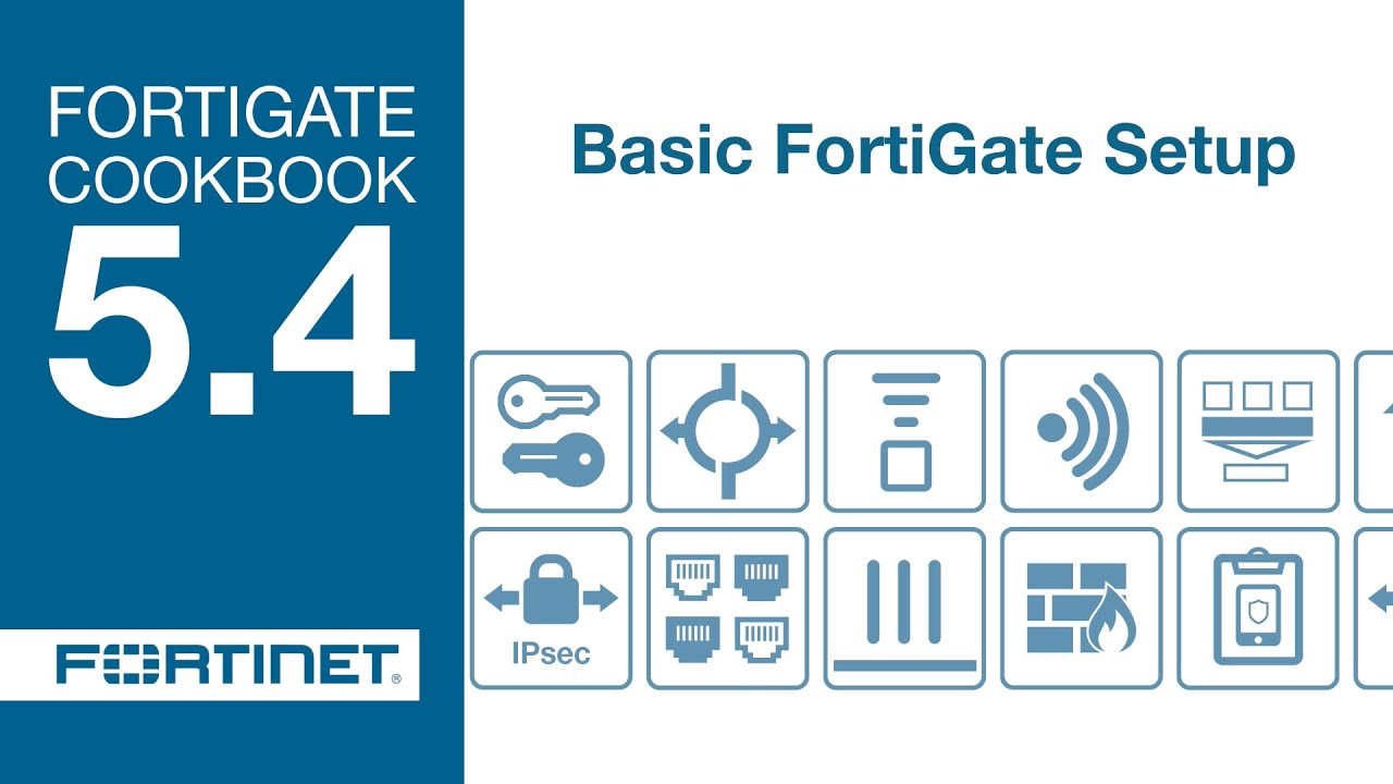 FortiGate Cookbook - Basic FortiGate Setup (5 4)
