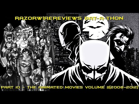 RazorwireReviews Bat-a-thon Part 10 - The Animated Movies Volume II(2008 - 2012)