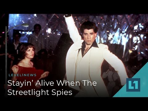 Level1 News November 13 2018: Stayin' Alive When The Streetlight Spies